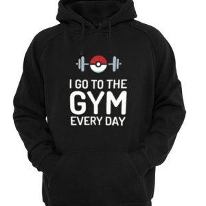 I Go To The Gym Every Day Pokemon Hodie