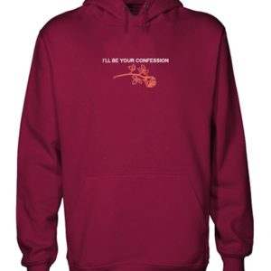 I'll Be Your Confession Maroon Hoodie