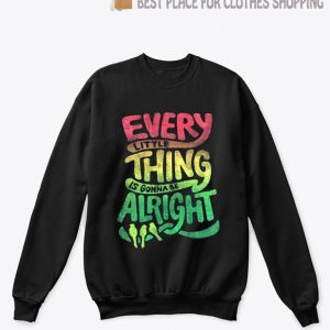 Every Little Thing is Gonna Be Alright Bob Marley sweatshirt