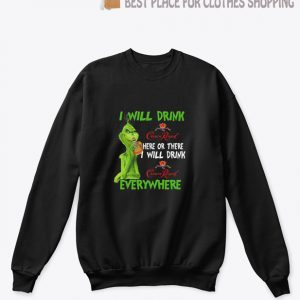 Grinch Crown I Will Drink Crown Royal Here Or There I Will Drink Everywhere Sweatshirt