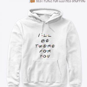 I'll Be There For You Friends Hoodie