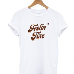 Feelin Fine White T-Shirt