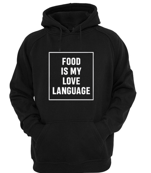 Food is my love language Hoodie
