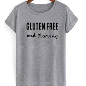 Gluten Free And Starving T-Shirt