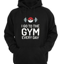I Go To The Gym Every Day Pokemon Hodie