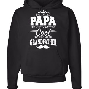 I'm Called Papa Because I'm Way Too Cool Hoodie