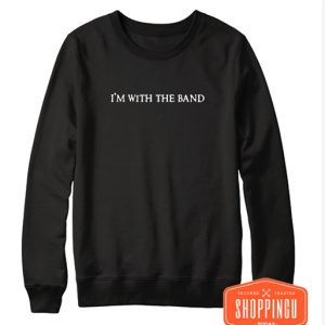I'm with the band Black Sweatshirt