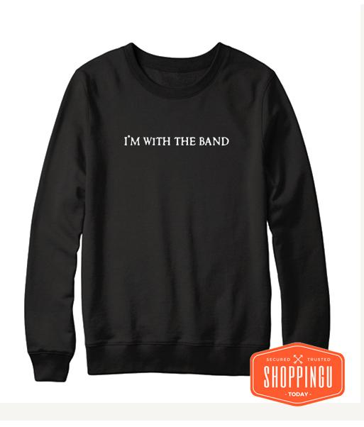 I'm with the band Black Sweatshirt