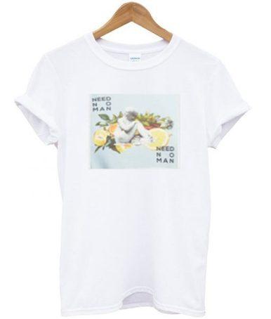 Need no man T-Shirt
