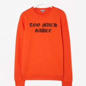 Too Much Sauce Sweatshirt