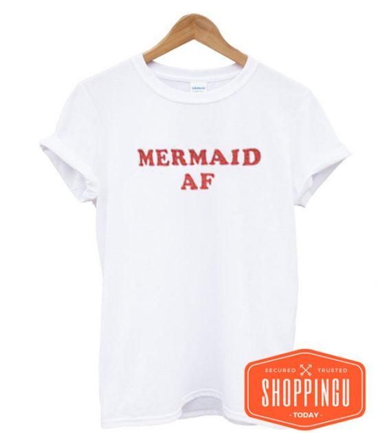 Mermaid AF T-Shirt