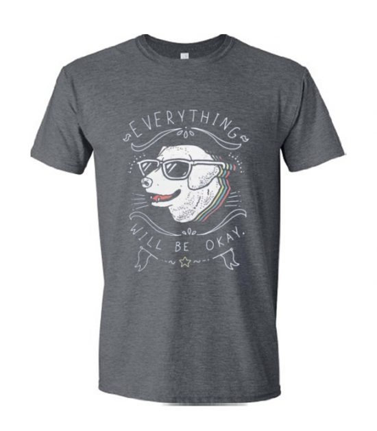 Everything Will be Okay T Shirt