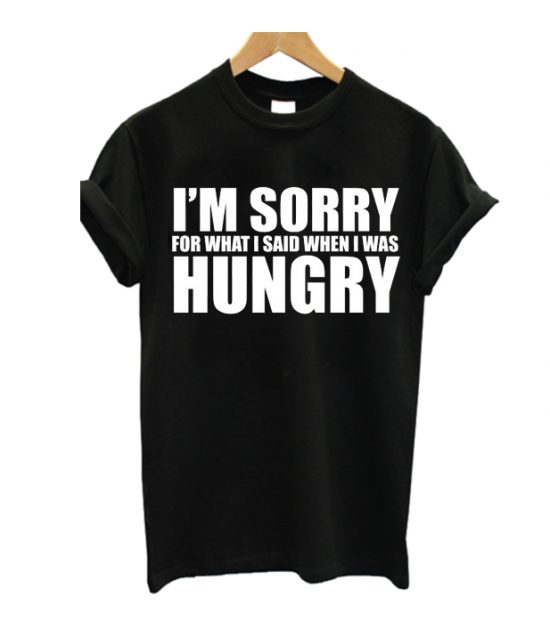 Im Sorry For What I Say T Shirt