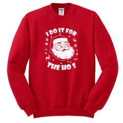 I Do It For The Ho S Sweatshirt