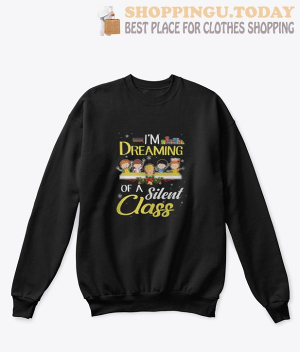 I'm Dreaming Of A Silent Class Christmas Sweatshirt