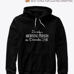 I'm only a Morning Person on December 25th Hoodie