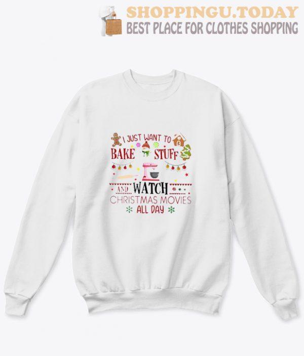 I Just Want to Bake Stuff and Watch Christmas Sweatshirt