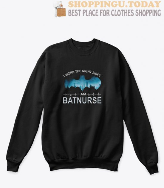 I Work the Night Shift i am Batnurse Sweatshirt