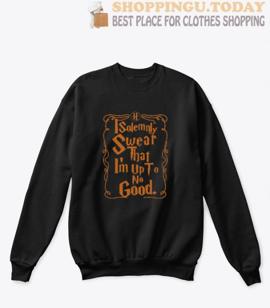 I solemnly swear that I'm up to no good ugly Sweatshirt