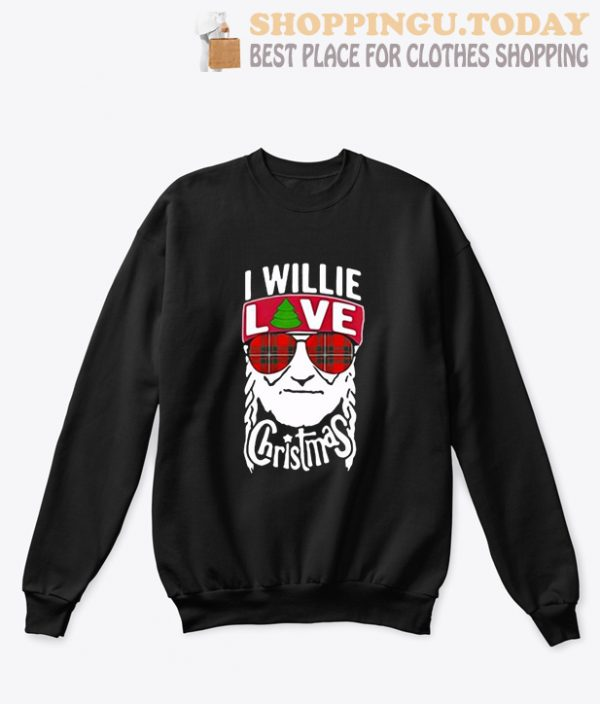 I willie love christmas Willie Nelson Sweatshirt