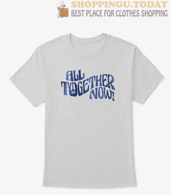 All Together Now T Shirt