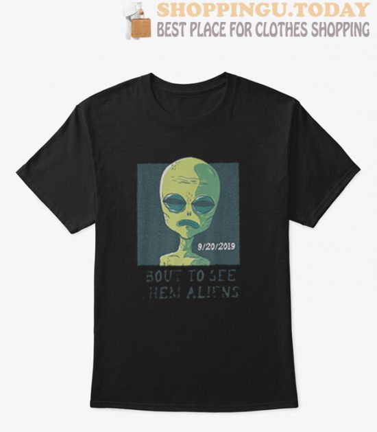 Bout To See Them Storm Area 51 T Shirt