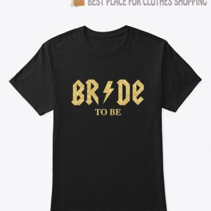 Bride to be T shirt
