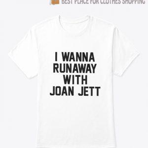 I Wanna Runaway With Joan Jett T Shirt
