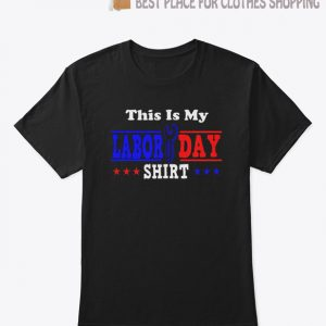 This Is My Labor Day T-Shirt