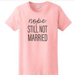 Nope Still not married SP T-Shirt