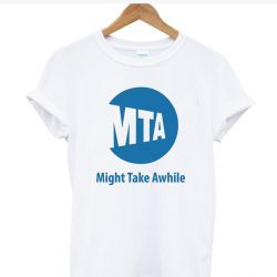 MTA Might Time Awhile Funny Gift MTA worker SP T-Shirt