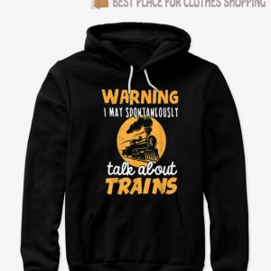 Warning I May Talk About Trains - Train Lover Gift SP Hoodie