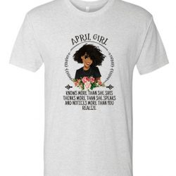 April Girl Knows More Than She Says LT T Shirt