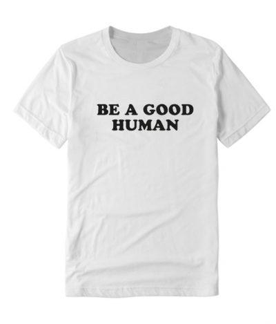 Be A Good Human DH T-Shirt