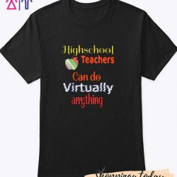 Highschool teachers can do virtually anything T-Shirt