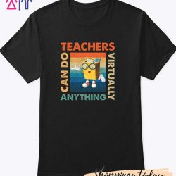 Teachers Can Do Virtually Anything T-Shirt
