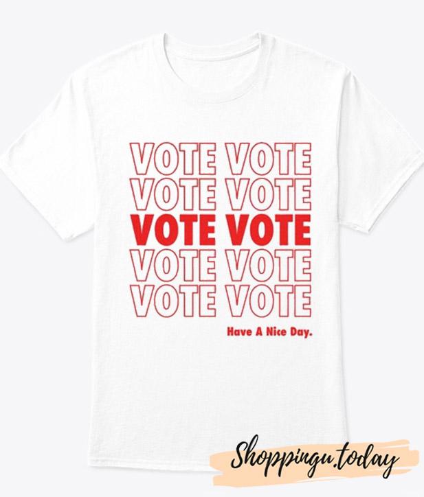 Vote Vote Vote Have a Nice Day T-Shirt