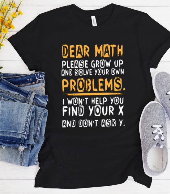 Dear Math Solve Your Own Problems I Won't Help Cool Trending T-Shirt