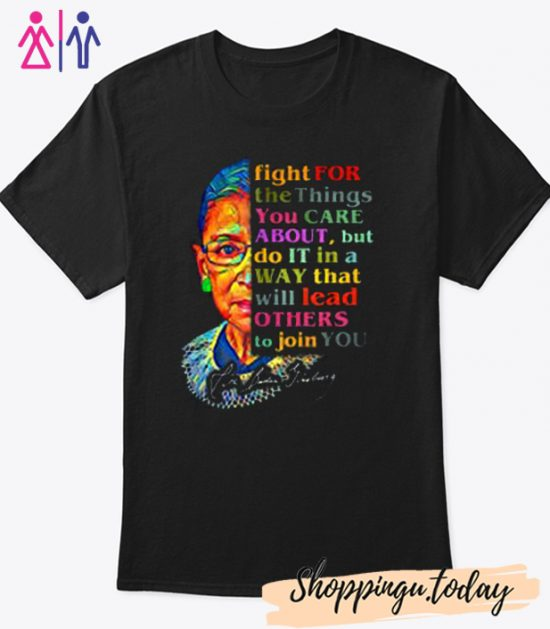 Ruth Bader Ginsburg Fight For The Things You Care Cool Trending T-Shirt