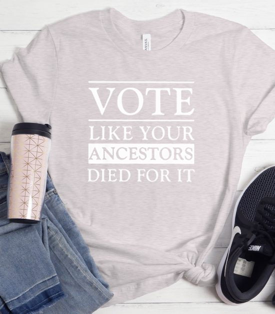 Vote Like Your Ancestors Died For It Cool Trending T-Shirt