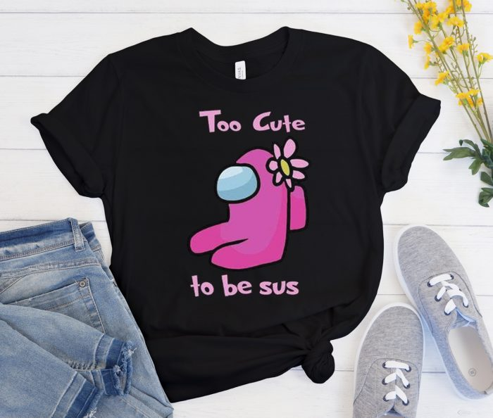 Too Cute to Be Sus - Among Us Cool Trending graphic T Shirt