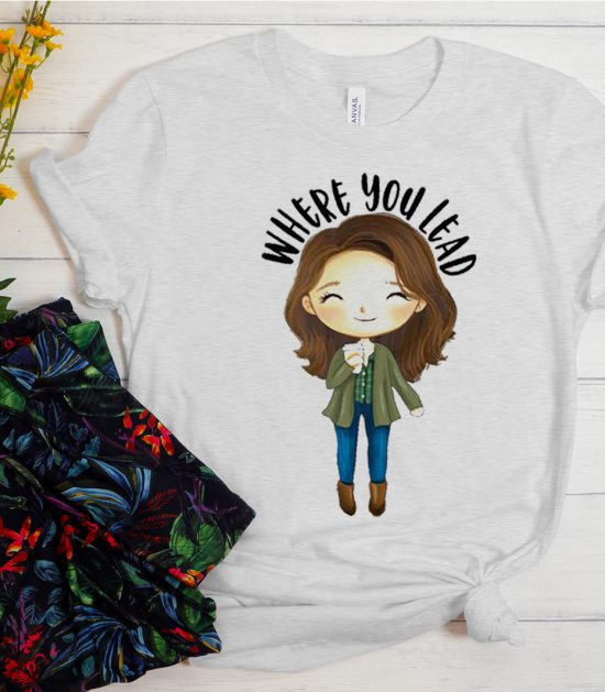 Where You Lead Cool Trending graphic T Shirt