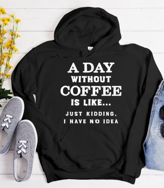 A Day Without Coffee graphic Hoodie