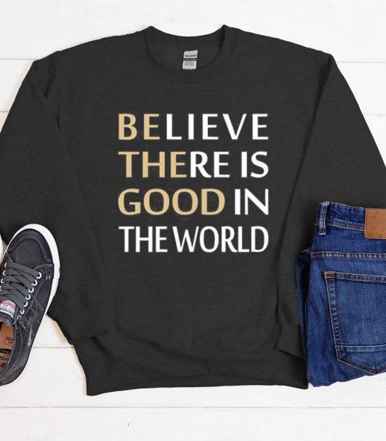 Believe There is Good Cool Trending graphic Sweatshirt