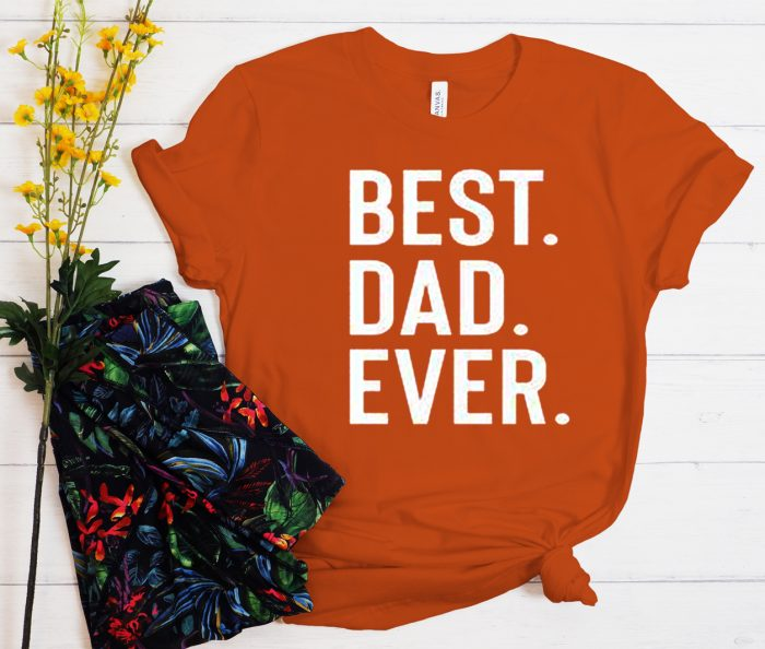 Best Dad Ever graphic T Shirt