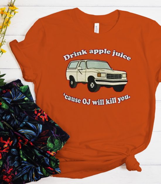 Drink Apple Juice Cause OJ Will Kill You Cool Trending graphic T Shirt
