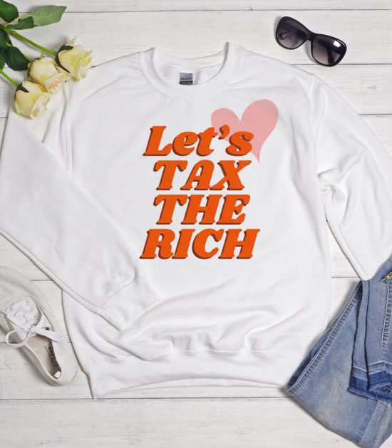 Let's Tax The Rich Cool Trending graphic Sweatshirt
