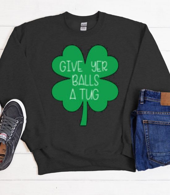 Letterkenny - Give yer balls a tug graphic Sweatshirt