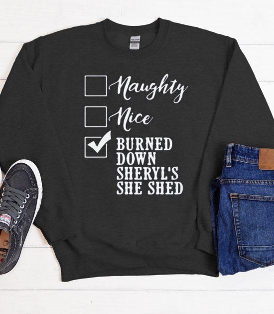 Naughty nice burned down sheryl's she shed Cool Trending graphic Sweatshirt