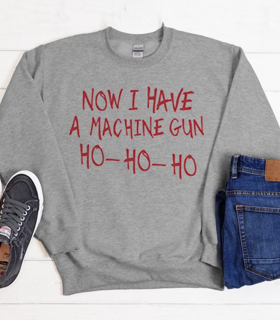 Now I Have A Machine Gun Cool Trending graphic Sweatshirt